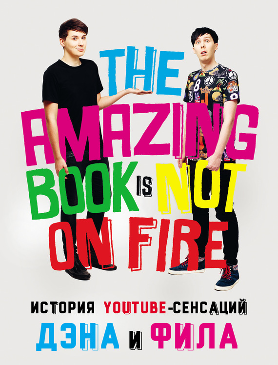 Обложка История YouTube-сенсаций Дэна и Фила: The Amazing Book Is Not On Fire